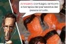 Anisakis: contagio, sintomi e terapia del parassita del pesce crudo